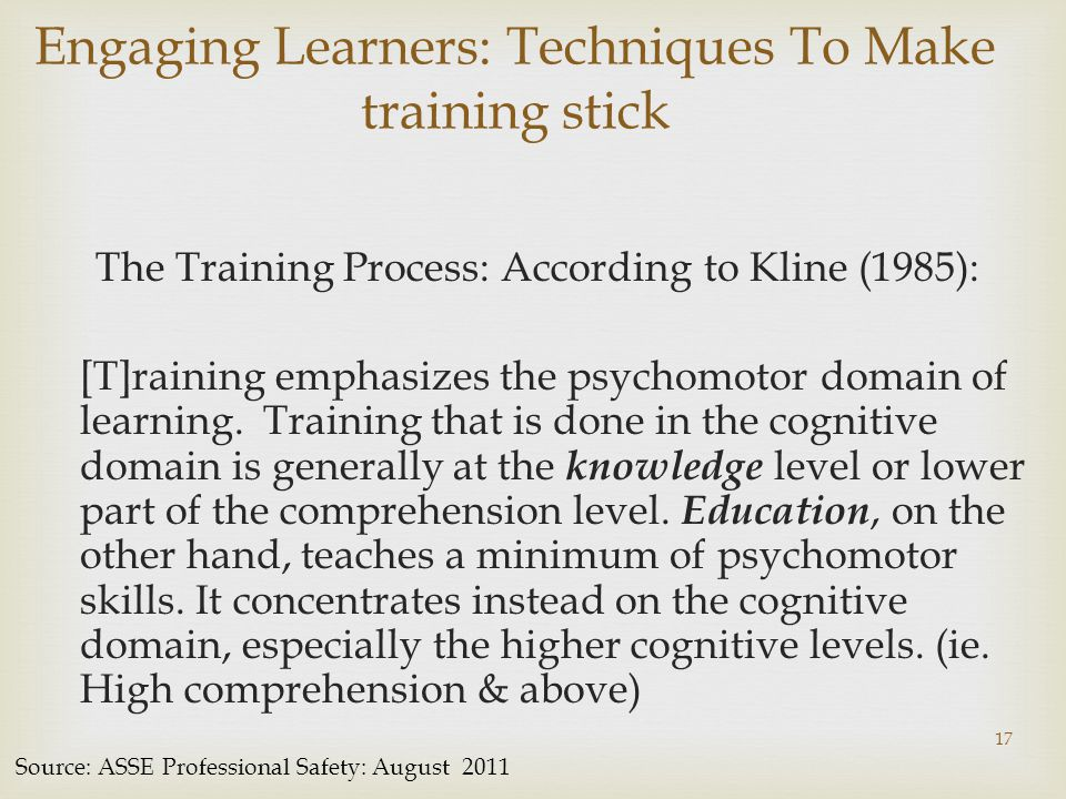 Engaging Learners: Techniques To Make training stick The Training Process: According to Kline (1985): [T]raining emphasizes the psychomotor domain of learning.