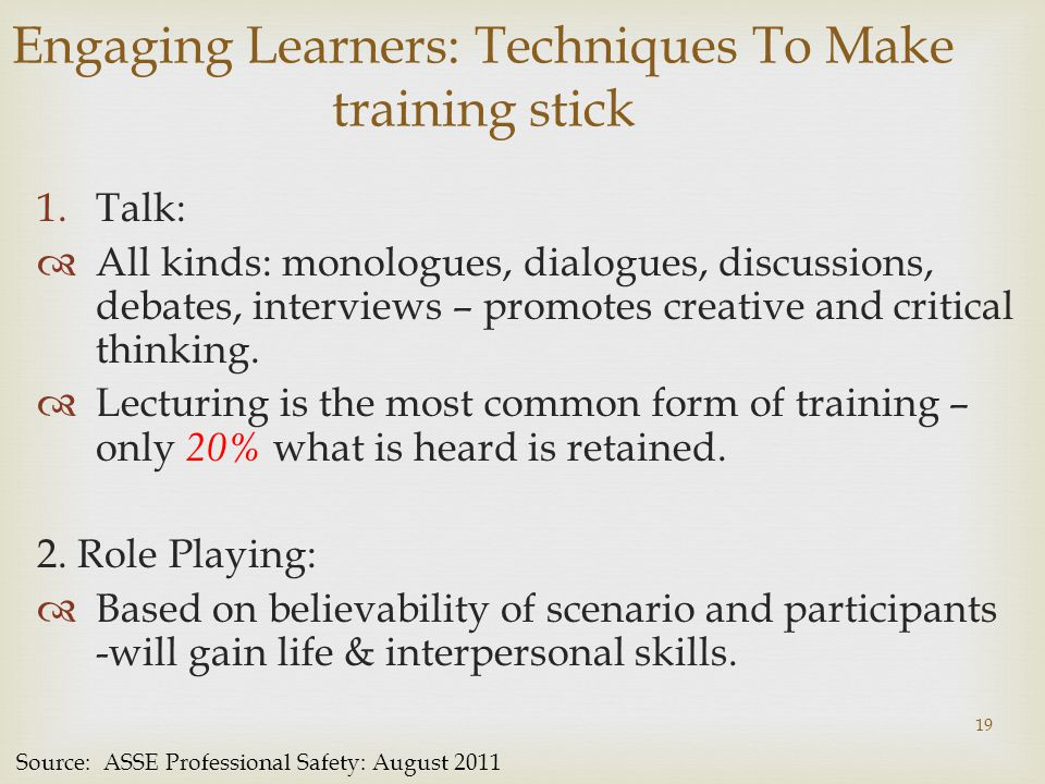 Engaging Learners: Techniques To Make training stick 1.Talk:  All kinds: monologues, dialogues, discussions, debates, interviews – promotes creative and critical thinking.