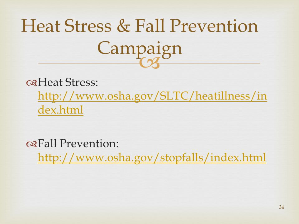  Heat Stress & Fall Prevention Campaign  Heat Stress: http://www.osha.gov/SLTC/heatillness/in dex.html http://www.osha.gov/SLTC/heatillness/in dex.html  Fall Prevention: http://www.osha.gov/stopfalls/index.html http://www.osha.gov/stopfalls/index.html 34