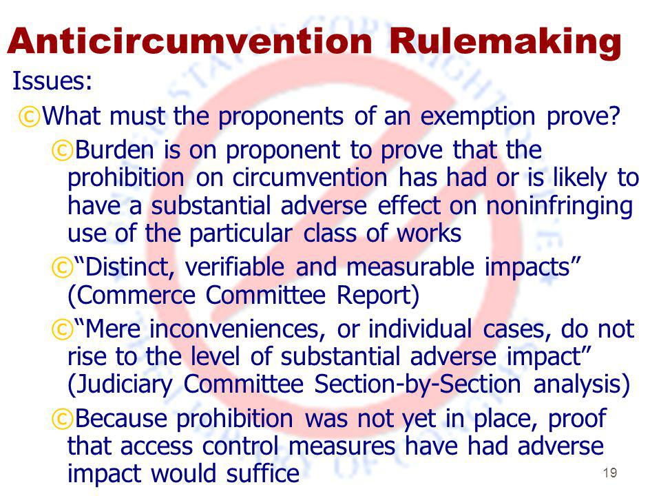 19 Anticircumvention Rulemaking Issues: ©What must the proponents of an exemption prove.
