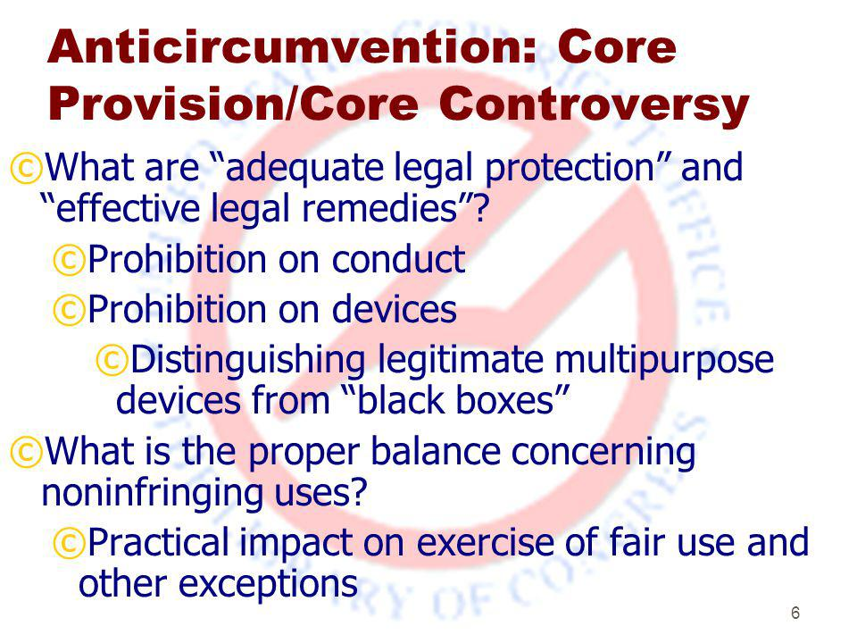 6 Anticircumvention: Core Provision/Core Controversy ©What are adequate legal protection and effective legal remedies .