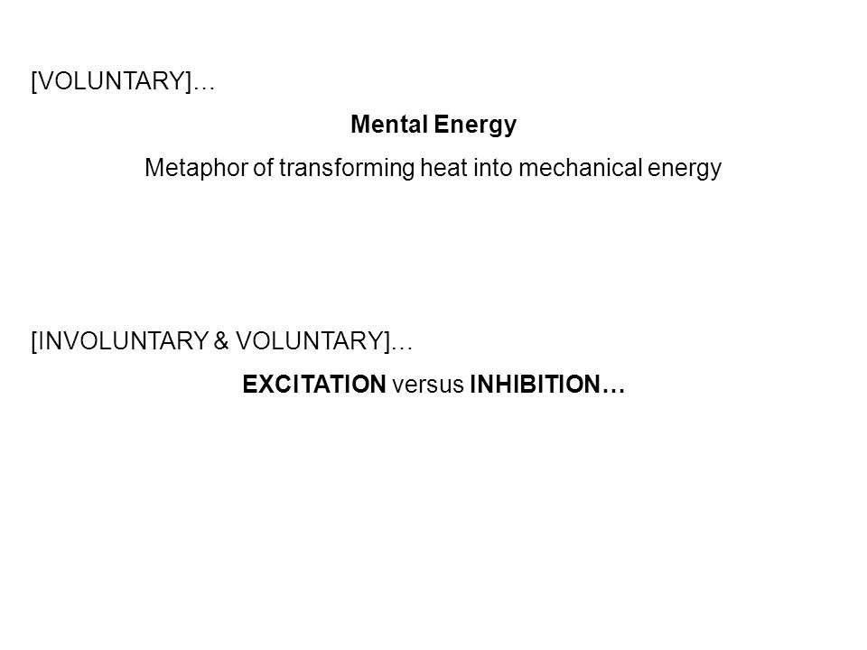 [VOLUNTARY]… Mental Energy Metaphor of transforming heat into mechanical energy [INVOLUNTARY & VOLUNTARY]… EXCITATION versus INHIBITION…