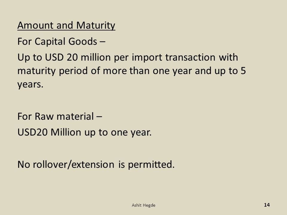 Amount and Maturity For Capital Goods – Up to USD 20 million per import transaction with maturity period of more than one year and up to 5 years.