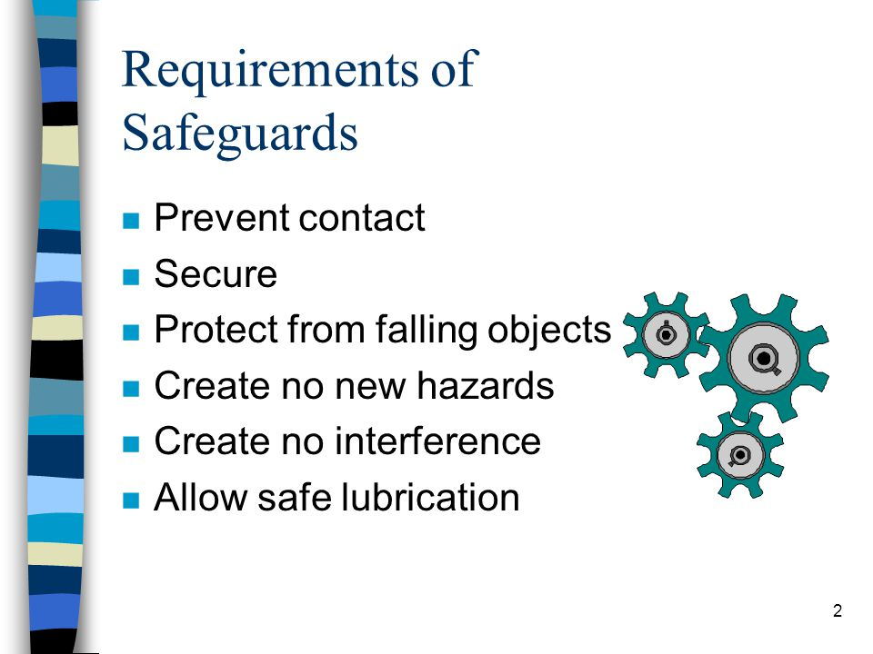 2 Requirements of Safeguards n Prevent contact n Secure n Protect from falling objects n Create no new hazards n Create no interference n Allow safe l