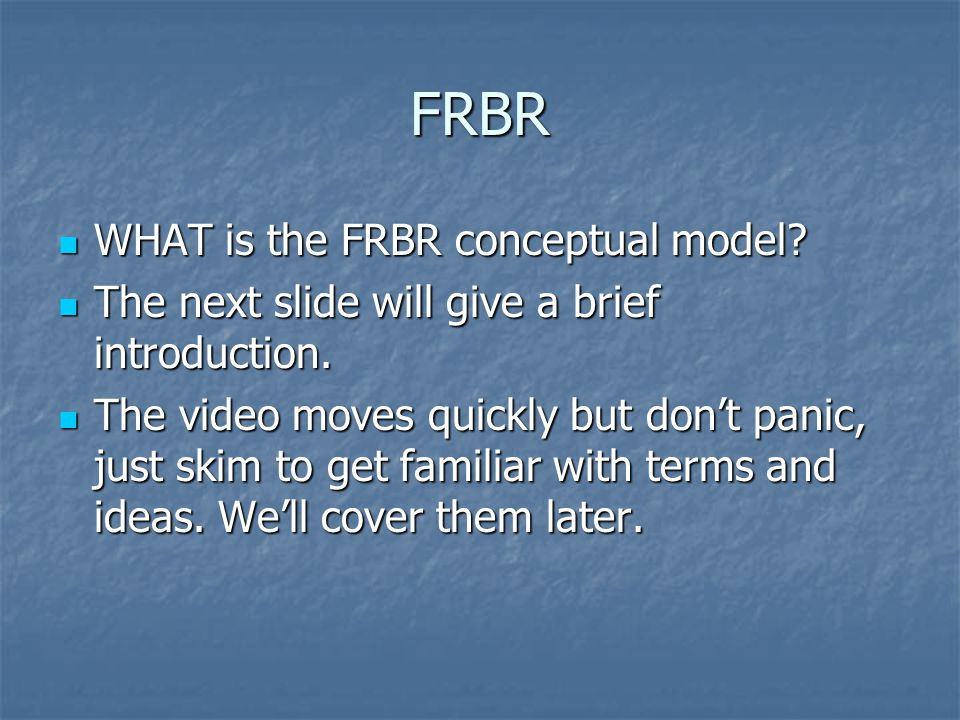 FRBR WHAT is the FRBR conceptual model. WHAT is the FRBR conceptual model.