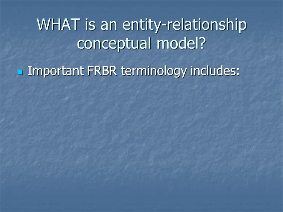 Important FRBR terminology includes: Important FRBR terminology includes: