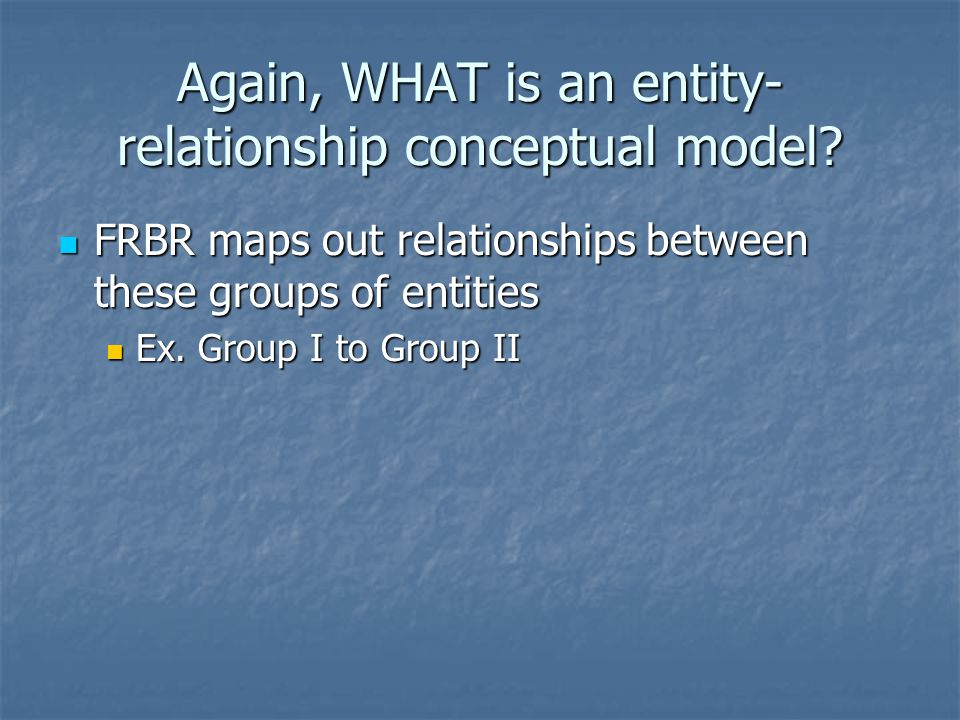 Again, WHAT is an entity- relationship conceptual model.