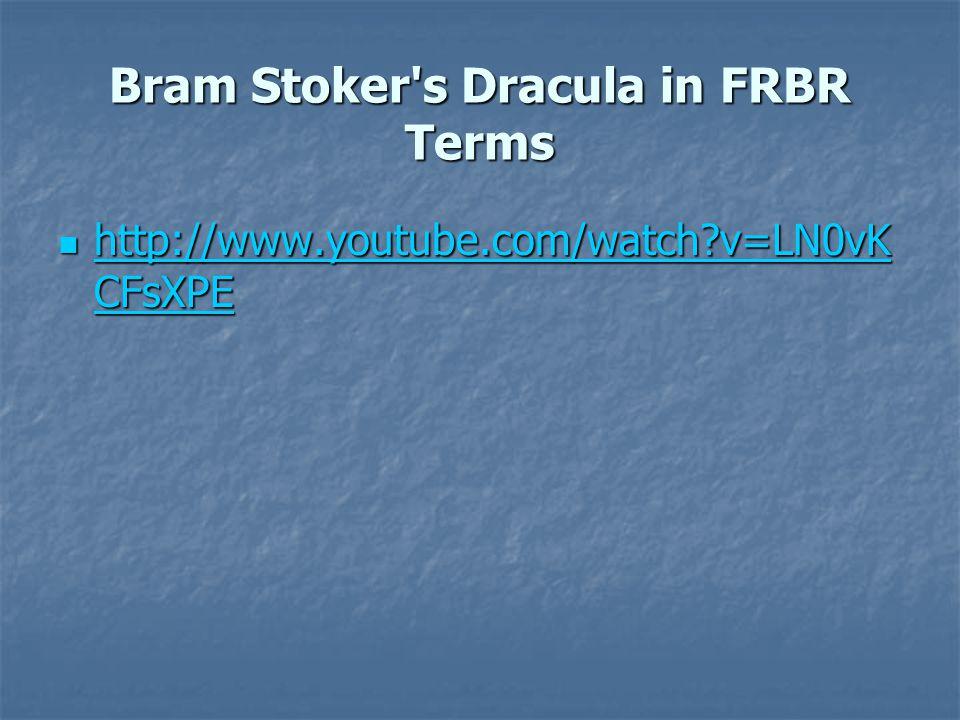 Bram Stoker s Dracula in FRBR Terms http://www.youtube.com/watch v=LN0vK CFsXPE http://www.youtube.com/watch v=LN0vK CFsXPE http://www.youtube.com/watch v=LN0vK CFsXPE http://www.youtube.com/watch v=LN0vK CFsXPE