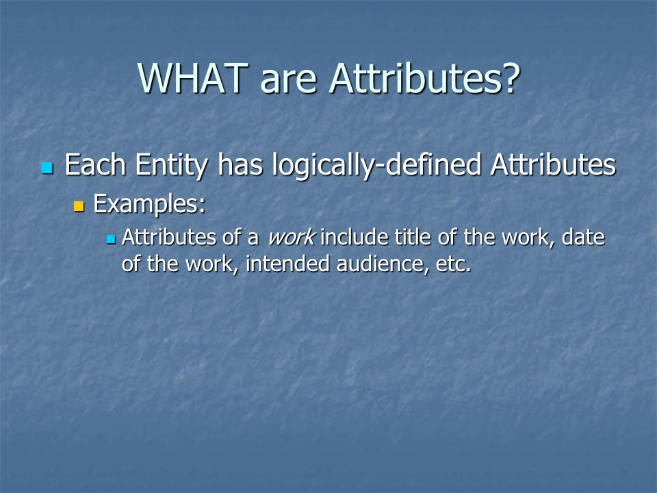 WHAT are Attributes.