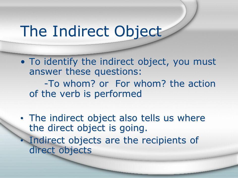 Practice 1) Robert bought me lunch.--The indirect object is me .