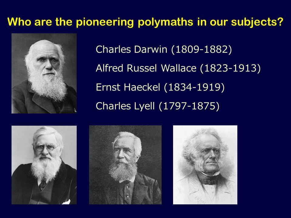 Who are the pioneering polymaths in our subjects.