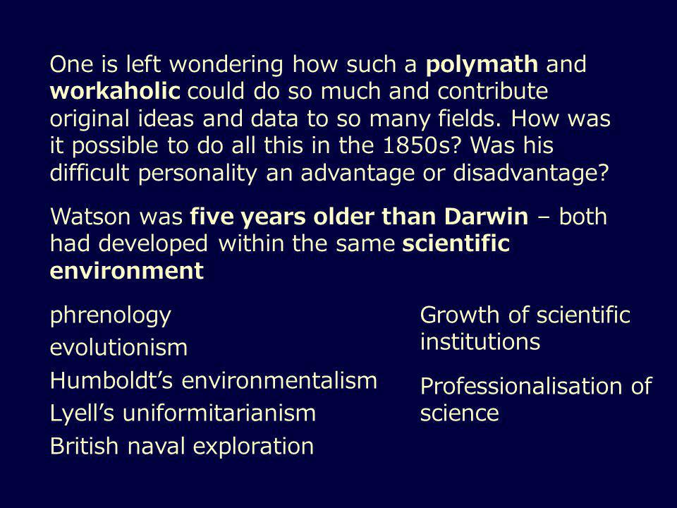 One is left wondering how such a polymath and workaholic could do so much and contribute original ideas and data to so many fields.