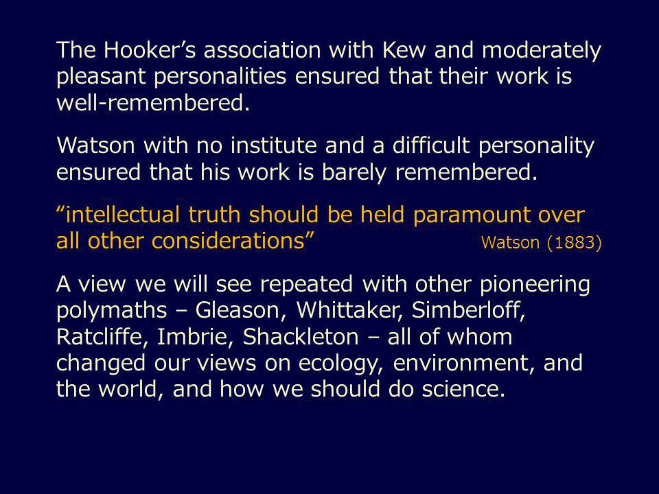 The Hooker's association with Kew and moderately pleasant personalities ensured that their work is well-remembered.