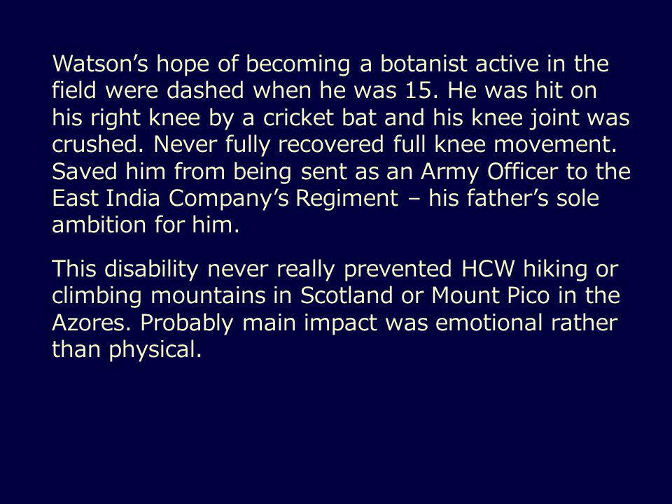 Watson's hope of becoming a botanist active in the field were dashed when he was 15.
