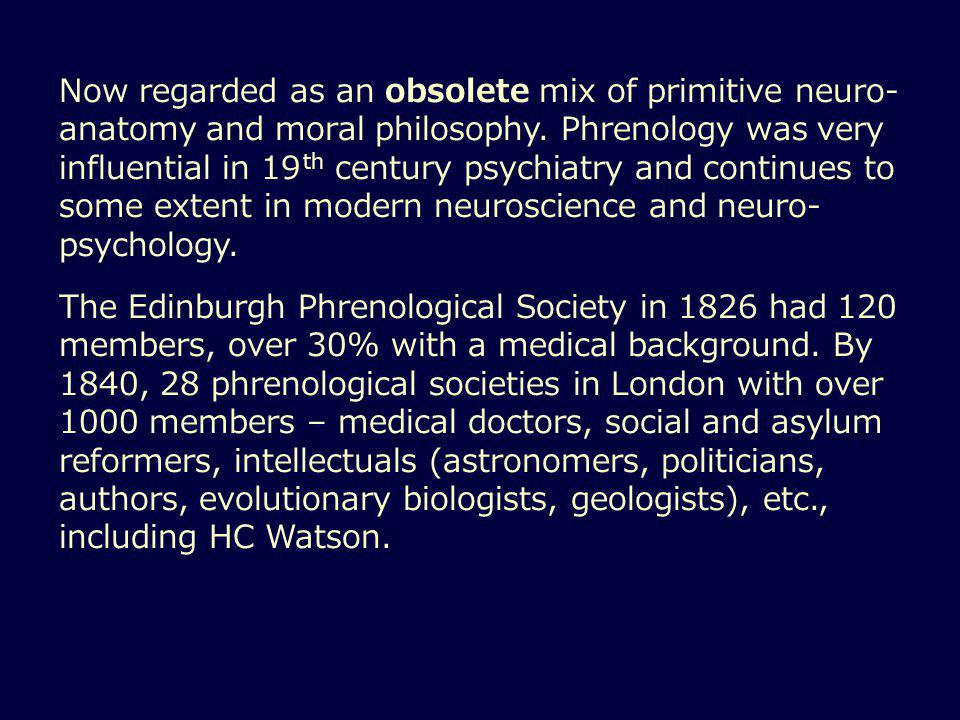 Now regarded as an obsolete mix of primitive neuro- anatomy and moral philosophy.