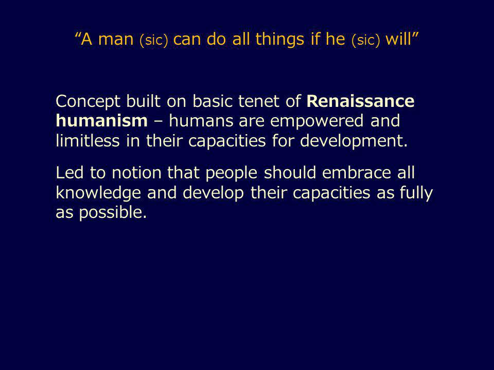 Concept built on basic tenet of Renaissance humanism – humans are empowered and limitless in their capacities for development.