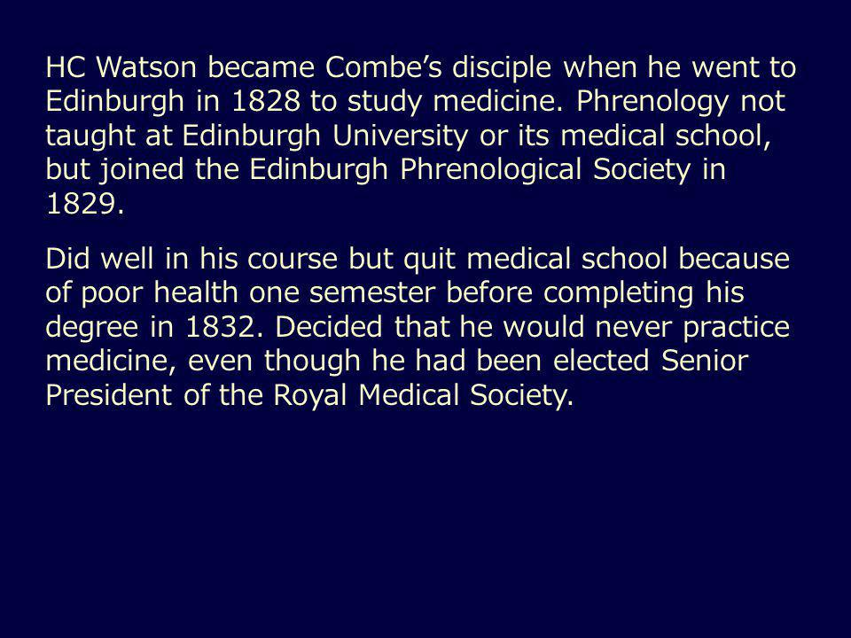 HC Watson became Combe's disciple when he went to Edinburgh in 1828 to study medicine.
