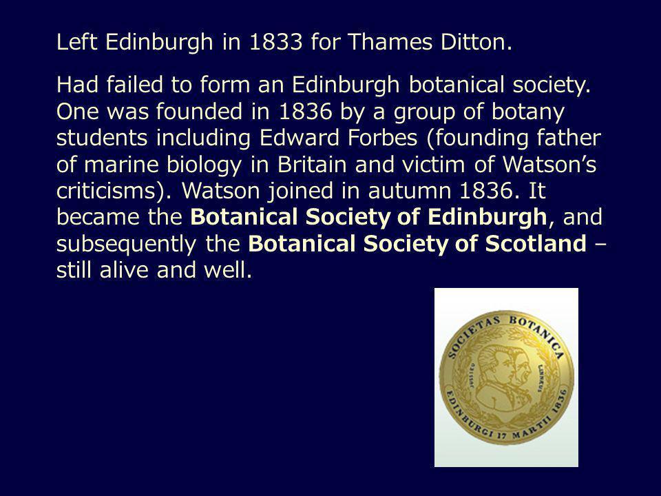 Left Edinburgh in 1833 for Thames Ditton. Had failed to form an Edinburgh botanical society.