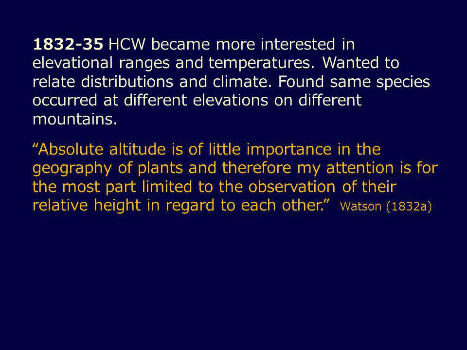 1832-35 HCW became more interested in elevational ranges and temperatures.