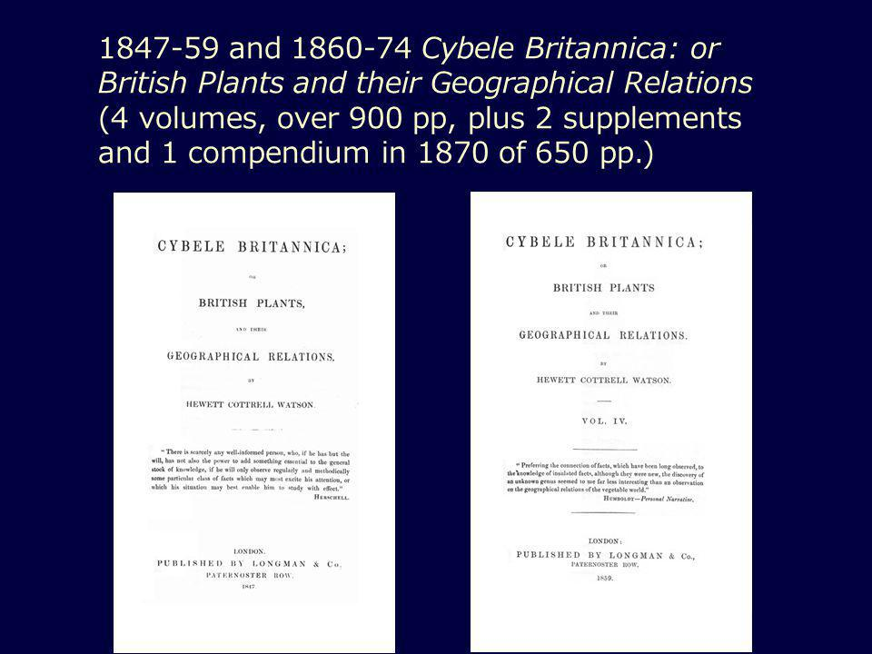 1847-59 and 1860-74 Cybele Britannica: or British Plants and their Geographical Relations (4 volumes, over 900 pp, plus 2 supplements and 1 compendium in 1870 of 650 pp.)