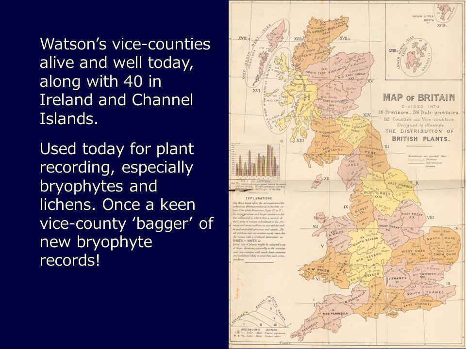 Watson's vice-counties alive and well today, along with 40 in Ireland and Channel Islands.