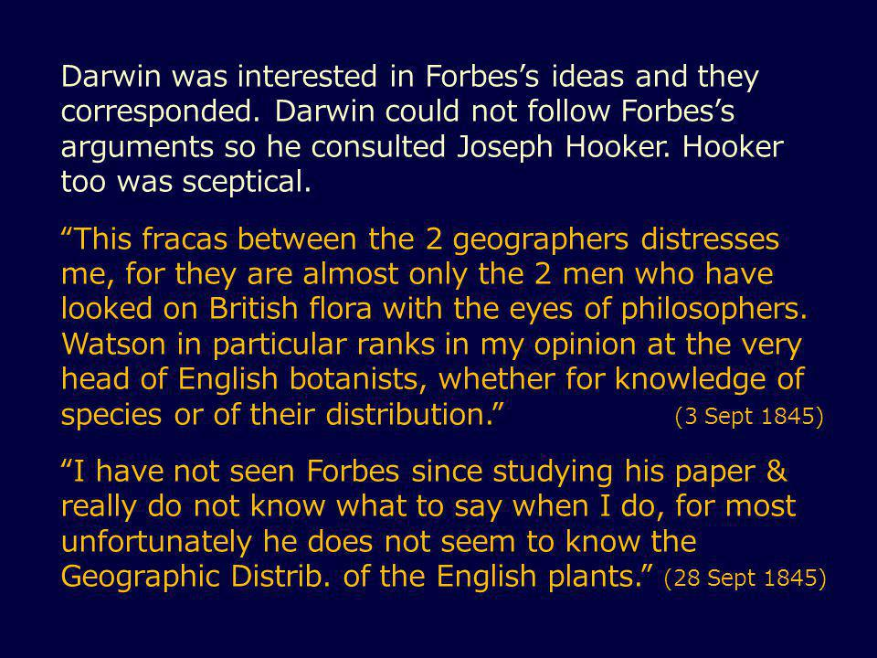 Darwin was interested in Forbes's ideas and they corresponded.