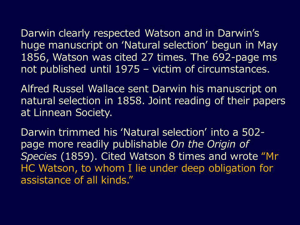 Darwin clearly respected Watson and in Darwin's huge manuscript on 'Natural selection' begun in May 1856, Watson was cited 27 times.