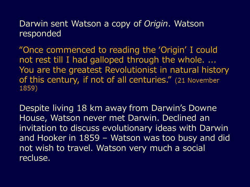 Darwin sent Watson a copy of Origin.