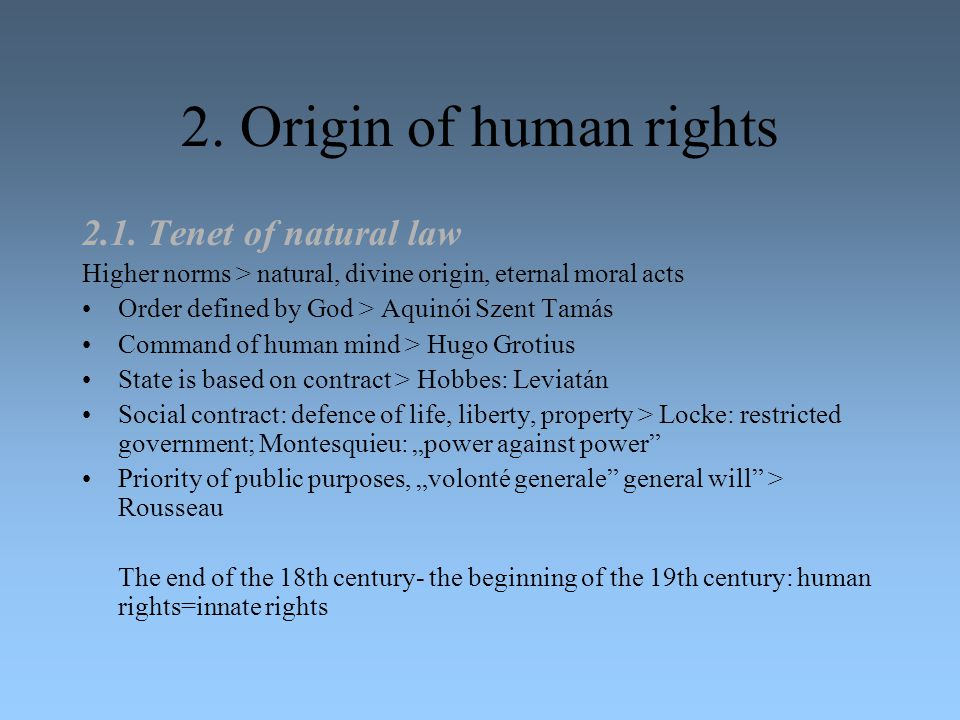 2. Origin of human rights 2.1. Tenet of natural law Higher norms > natural, divine origin, eternal moral acts Order defined by God > Aquinói Szent Tam