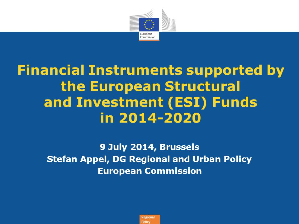 Regional Policy Financial instruments 2014-2020: key steps  Common Provisions Regulation and ESI Funds specific Regulations adopted, published on 20 December 2013;  Delegated Act published on 13 May 2014 and Implementing Act on-going  Development of off-the-shelf instruments on-going (to be laid down in Implementing Act) » expected adoption mid 2014;  TA platform for financial instruments in cohesion policy 2014-2020 under development.