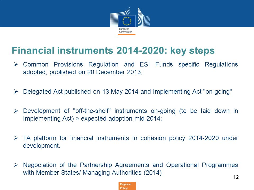 Regional Policy Financial instruments 2014-2020: key steps  Common Provisions Regulation and ESI Funds specific Regulations adopted, published on 20