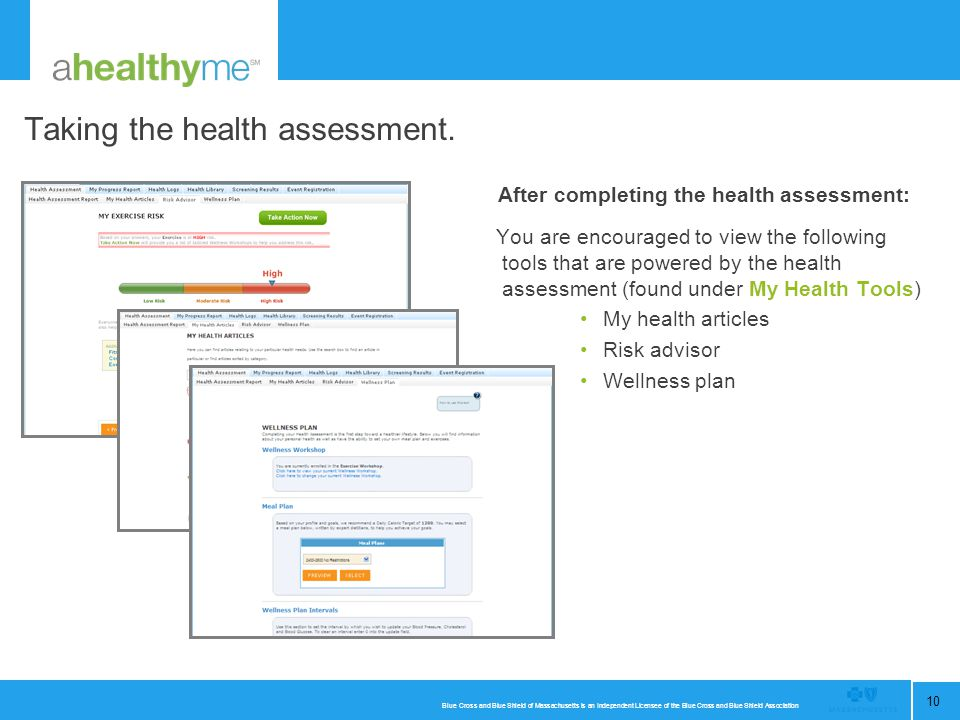 Blue Cross and Blue Shield of Massachusetts is an Independent Licensee of the Blue Cross and Blue Shield Association 10 Taking the health assessment.