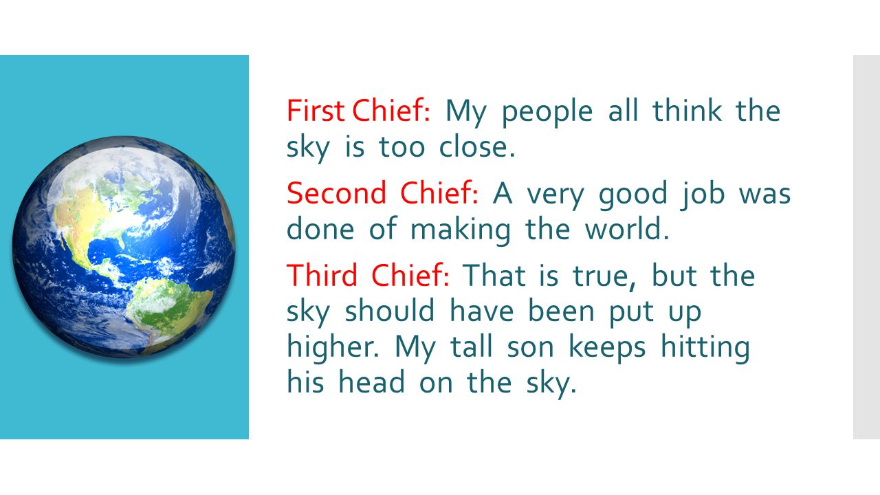 First Chief: My people all think the sky is too close.