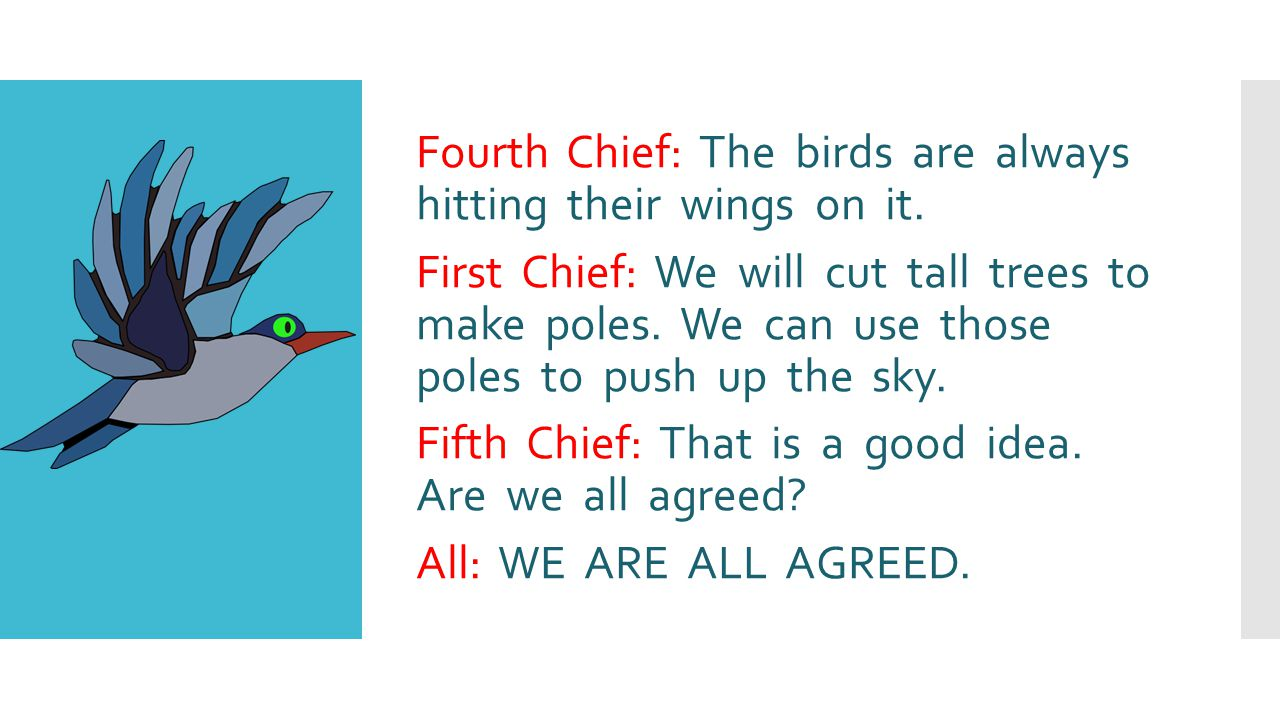 Fourth Chief: The birds are always hitting their wings on it.