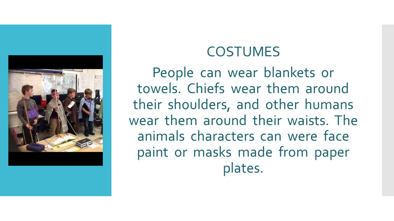 COSTUMES People can wear blankets or towels.