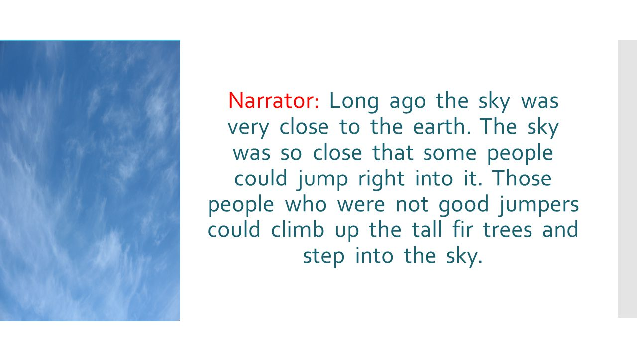Narrator: Long ago the sky was very close to the earth.