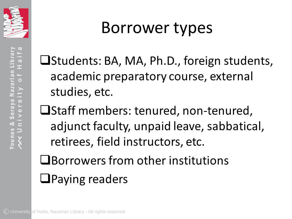 Borrower types  Students: BA, MA, Ph.D., foreign students, academic preparatory course, external studies, etc.