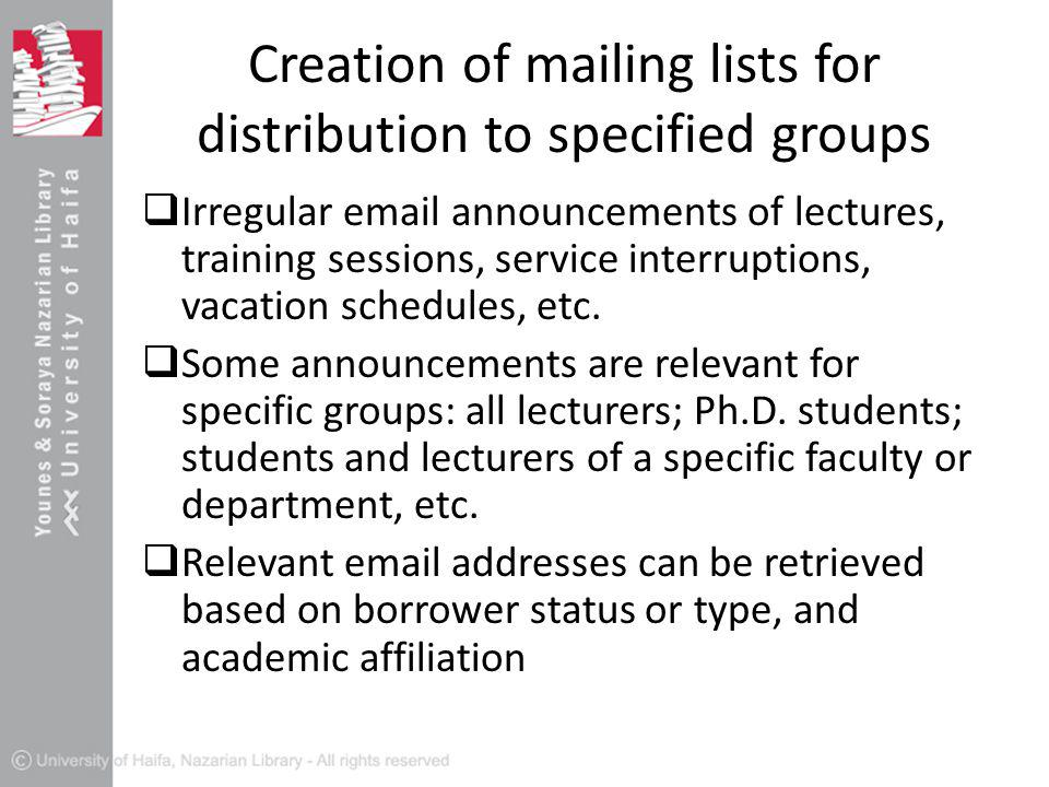 Creation of mailing lists for distribution to specified groups  Irregular email announcements of lectures, training sessions, service interruptions, vacation schedules, etc.