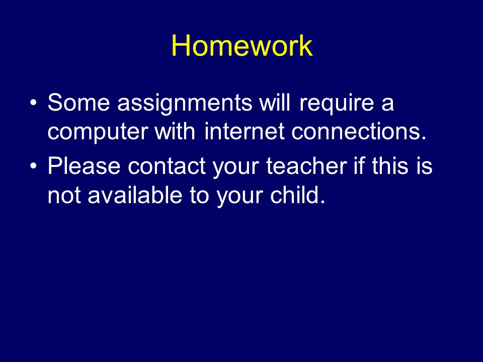 Homework Some assignments will require a computer with internet connections.