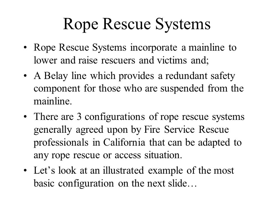 Rope Rescue System Components Mainline Belay Line Both Mainline & Belay Lines always have separate and dedicated anchors RPM Double Prusik Belay with Mariner's Anchor