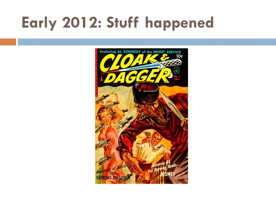 Early 2012: Stuff happened