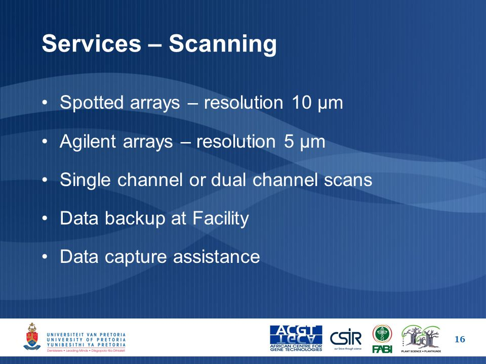 Services – Scanning Spotted arrays – resolution 10 µm Agilent arrays – resolution 5 µm Single channel or dual channel scans Data backup at Facility Data capture assistance 16