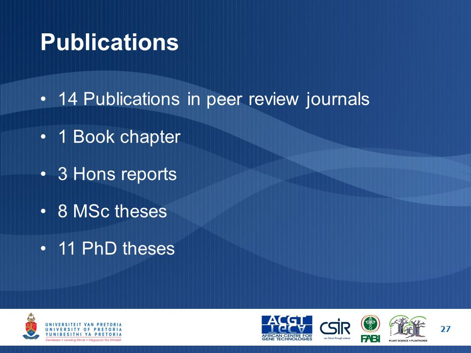 Publications 27 14 Publications in peer review journals 1 Book chapter 3 Hons reports 8 MSc theses 11 PhD theses