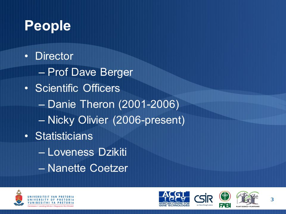 People Director –Prof Dave Berger Scientific Officers –Danie Theron (2001-2006) –Nicky Olivier (2006-present) Statisticians –Loveness Dzikiti –Nanette Coetzer 3