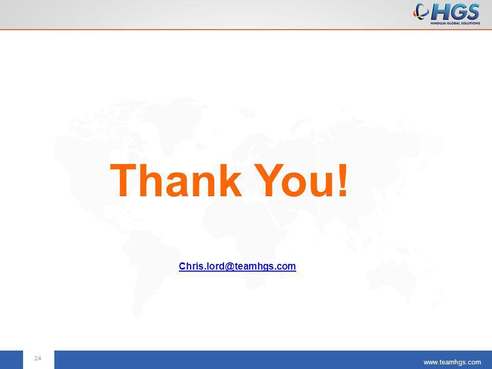www.teamhgs.com Thank You! Chris.lord@teamhgs.com 24
