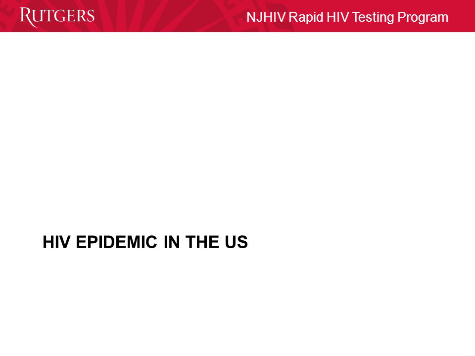 NJHIV Rapid HIV Testing Program HIV EPIDEMIC IN THE US