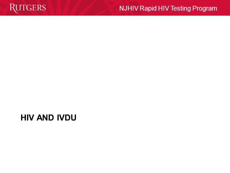 NJHIV Rapid HIV Testing Program HIV AND IVDU