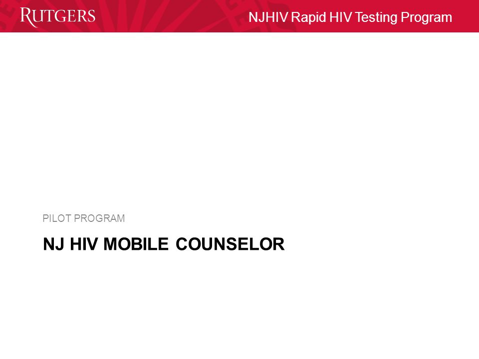 NJHIV Rapid HIV Testing Program NJ HIV MOBILE COUNSELOR PILOT PROGRAM