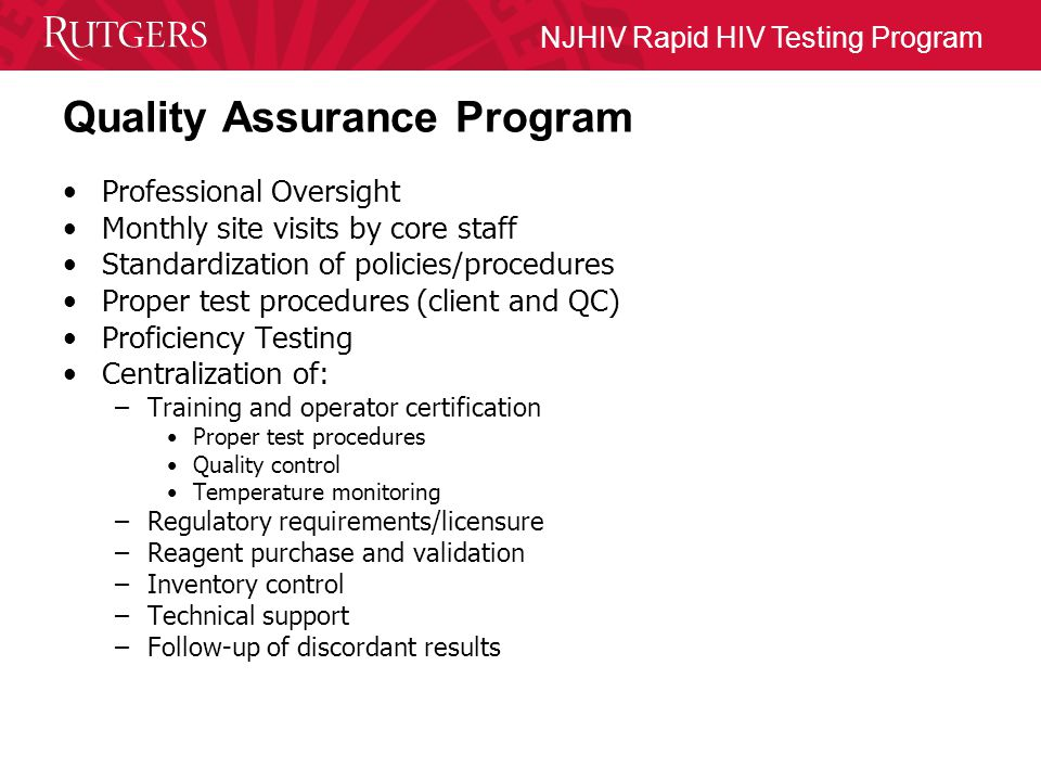 NJHIV Rapid HIV Testing Program Mobile HIV Counselor/Tester NJHIV Certified HIV counselor by DHSS/DHSTS Trained HIV tester by NJHIV Trained phlebotomist Based in Somerset, NJ licensed facility –No need to license individual sites –Comes to your sites to perform HIV rapid testing and pre/post test counseling –Reports to NJHIV and State DMHAS –Compiles statistical data for reporting