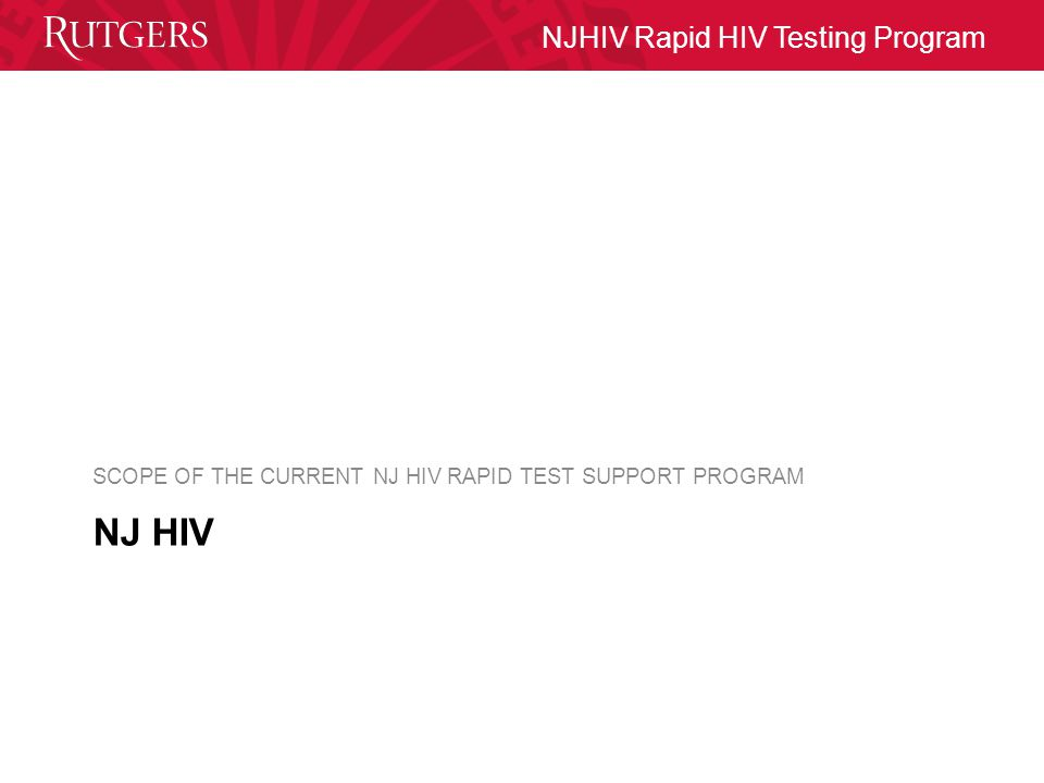 NJHIV Rapid HIV Testing Program Revised Recommendations Estimated that 38-44% of the adult population has been tested for HIV About 16-22 million people are tested for HIV annually Recommendation for increased testing to achieve decreased transmission
